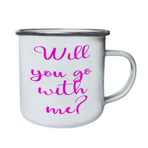 Will You Go With Me? Funny Novelty Retro,Tin, Enamel 10oz Mug f176e - $13.13