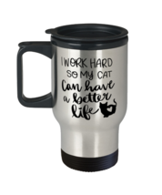 Cat Coffee Travel Mug, I Work Hard So My Cat Can Have A Better Life, Unique  - $29.90