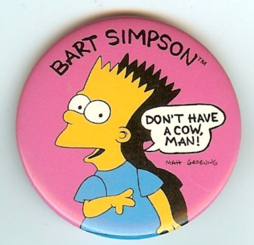 Bart Simpson Don't Have A Cow Pin - $1.95