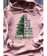 And Into The Forest I Go To Lose My Mind And Find My Soul Hoodie Unisex ... - $27.74