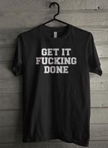 Get It F-ING Done Men's T-Shirt - Custom (998) - $19.12+