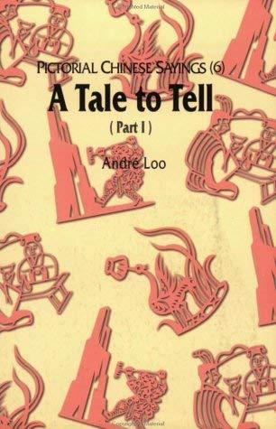 Pictorial Chinese Sayings (6) - A Tale to Tell (Part I) Loo, Andre; Dent-Young,