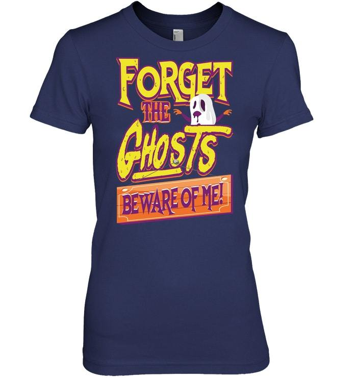 Forget The Ghosts Beware Of Me Halloween Tshirt