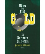 Where to Find Gold in Northern California ~ Gold Prospecting - $10.95
