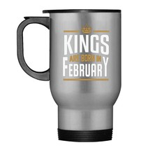 Kings Are Born In February Travel Mug Birthday Gift Travel Mug - $21.99
