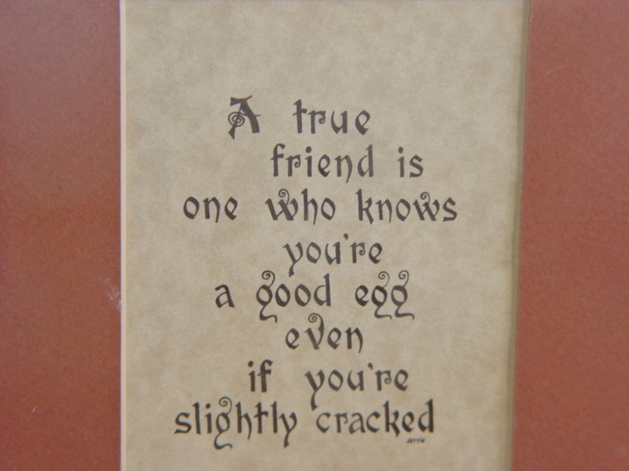 """Matted Caligraphy """" A True Friend Knows You're a Good Egg..Even if You're Slight"""