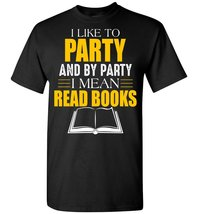 I Like To Party And By Party I Mean Read Books T shirt - $19.99+
