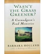 Wasn't the Grass Greener? A Curmudgeon's Fond Memories by Barbara Hollan... - $18.75