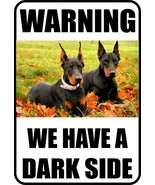 #10 DOBERMAN WE HAVE A DARK SIDE PET DOG SIGN - $10.29