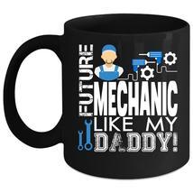 Future Mechanic Like My Daddy Coffee Mug, Gift For Daddy Coffee Cup - $21.99