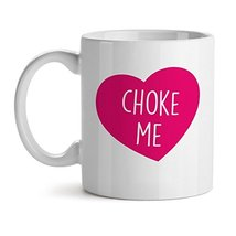 Choke Me - Mad Over Mugs - Inspirational Unique Popular Office Tea Coffee Mug Gi - $17.59