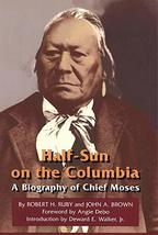 Half-Sun on the Columbia: A Biography of Chief Moses (The Civilization of the Am