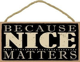 "Because nice matters  5"" x 10"" Primitive Wood Plaque - $12.86"