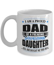 Funny Mug-Proud Dad of a Freaking Awesome Daughter-Best Gifts for Father... - $13.95