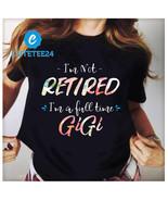I'm Not Retired I'm A Full Time GiGi Women T-shirt, Gift for Retired Gra... - $21.99+