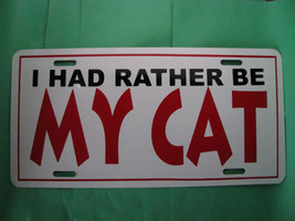 License Plate, I HAD RATHER BE MY CAT, Aluminum... - $9.80