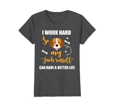 I Work Hard So My Jack Russell Can Have A Better Life Tee - $19.99+