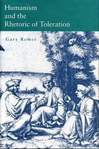 Humanism and the Rhetoric of Toleration Remer, Gary - $31.00