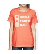 Single Taken Nah Women's Peach T-shirt Typography Cute Graphic Tee - $14.99