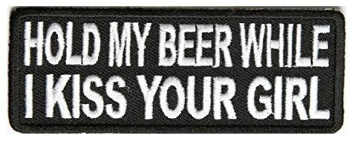 Hold My Beer While I Kiss Your Girl Patch - 4x1.5 inch