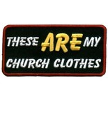 Embroidered Patch These Are My Church Clothes P... - $3.95