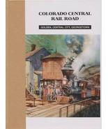 ~~~COLORADO CENTRAL RAIL ROAD~Golden/Central City/Black Hawk/Georgetown~... - $62.50