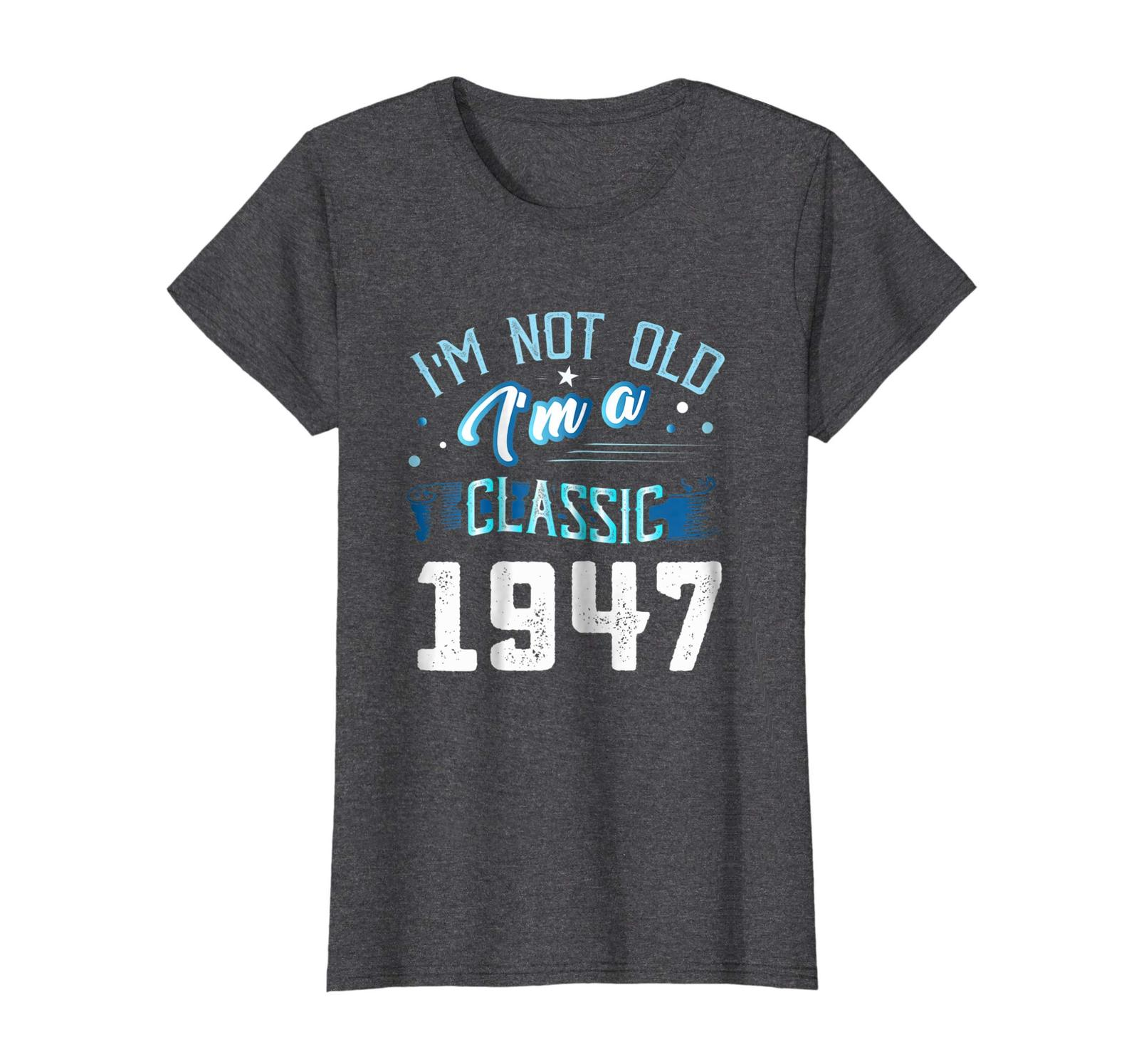 Uncle Shirts -   Not Old I'm Classic 1947 71st Years 71 Birthday Shirt Gifts Wow