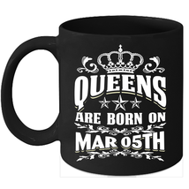 Queens Are Born on March 5th 11oz coffee mug Cute Birthday gifts - $15.95