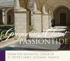 GREGORIAN CHANT PASSIONTIDE by The Monastic Choir of St. Peter's Abbey,Solesmes
