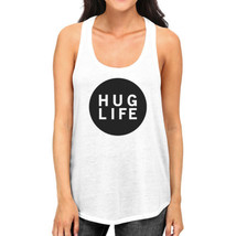 Hug Life Womens Sleeveless Tank Simple Design Life Quote Gift Ideas - $14.99