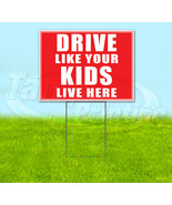 DRIVE LIKE YOUR KIDS LIVE HERE Yard Sign Corrugated Plastic Bandit Decor... - $18.99+