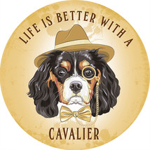 Cavalier, Life is better with a Dog, Cute Gift Round Metal Steel Wall Sign - $13.63