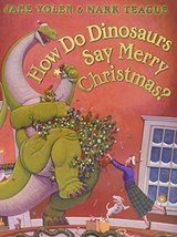 How Do Dinosaurs Say Merry Christmas? [Hardcover] Yolen, Jane and Teague... - $7.64