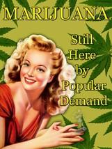 Marijuana Still Here By Popular Demand Weed Grass Drugs Metal Sign - $24.95
