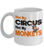 Not My Circus,Not My Monkeys. Coffee Mug Funny Sayings - $15.99