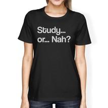 Study Or Nah Womens Black Shirt - $14.99+