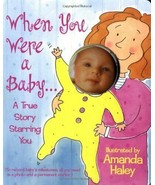 Amanda Haley: When You Were A Baby, A True Story Kids Infant First 12 M... - $10.88