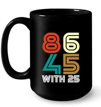 Vintage Style 86 45 with 25 Anti Trump Funny Gift Coffee Mug - $13.99+