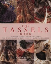 The Tassels Book: An Inspirational Guide to Tassels and Tassel Making Wi... - $8.49