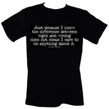 Just Because I Know The Difference Between Right And Wrong Does Not Mean... - $16.55+
