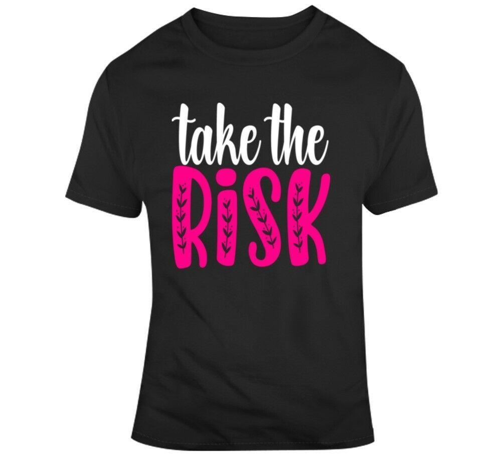 Take The Risk Inspirational Novelty T-shirt Motivational Positive Tee Gift Shirt