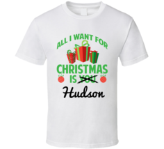 All I Want For Christmas Is Hudson Love First Name Christmas Gift T Shirt - $20.99+