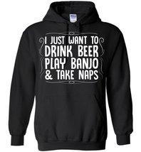 Drink Beer Play Banjo and Take Naps Blend Hoodie - $32.99+