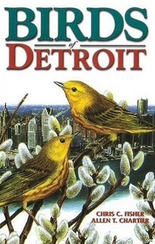 Birds of Detroit (U.S. City Bird Guides) [Paperback] Fisher, Chris and Chartier,