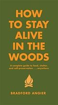 How to Stay Alive in the Woods: A Complete Guide by Angier, Bradford  - $11.95