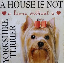 DOG LOVER PLAQUE a House is not a Home Without a Yorkshire Terrier 8x8 Wood Art image 2