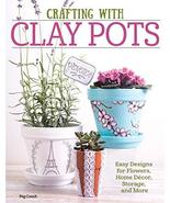 Crafting with Clay Pots: Easy Designs for Flowers, Home Decor, Storage, ... - $4.95