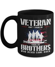 Veteran gifts - Don't thank me thank my Brother who never came back - 11... - $16.95