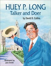 Huey P. Long: Talker and Doer [Library Binding] Collins, David and Smith, Jack