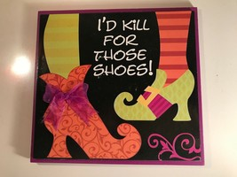 "New!  Cute Wooden Painted 3D ""I'd Kill for Those Shoes"" Halloween Sign - $3.95"